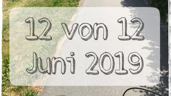 12 von 12 Juni 2019