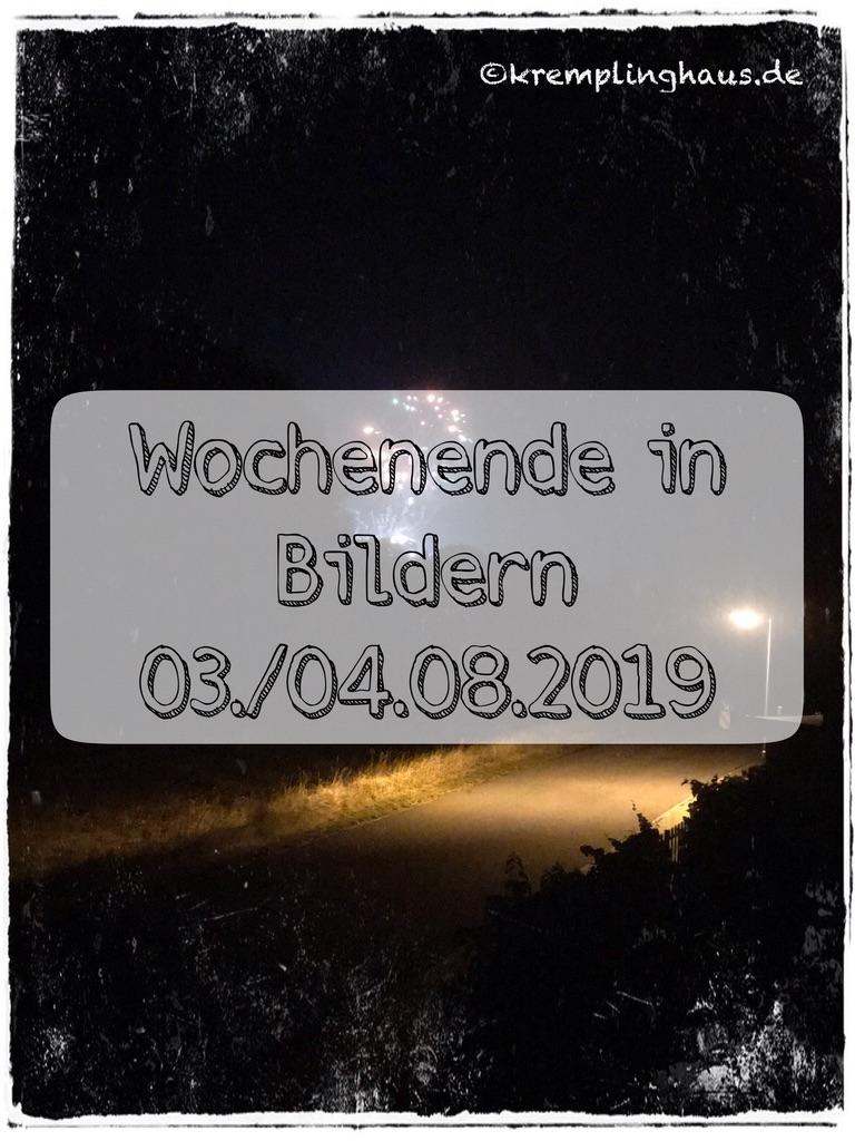 Wochenende in Bildern 03./04.08.2019