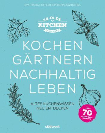 Buchcover Ye Olde Kitchen – Kochen, gärtnern, nachhaltig leben